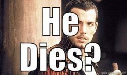 he dies